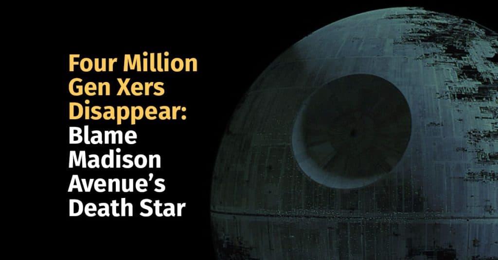 Four Million Gen Xers Disappear: Blame Madison Avenue's Death Star