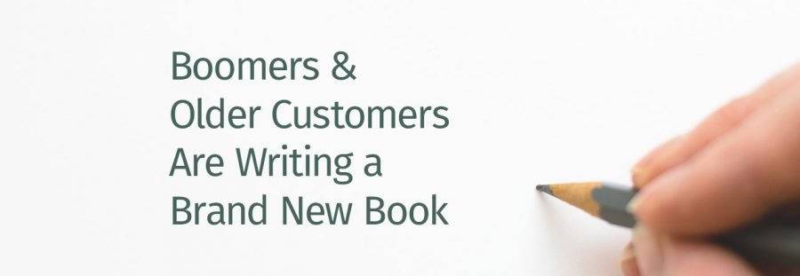 Boomers and Older customers are writing a brand new book