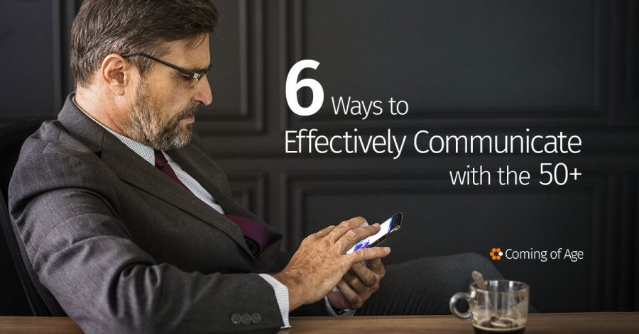 6 Ways to Effectively Communicate with the 50+