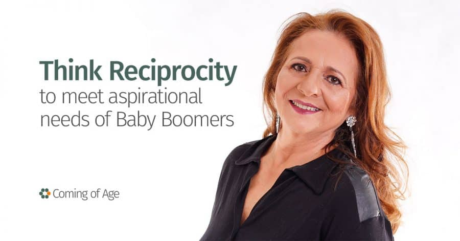 Think reciprocity to meet aspirational needs of baby boomers