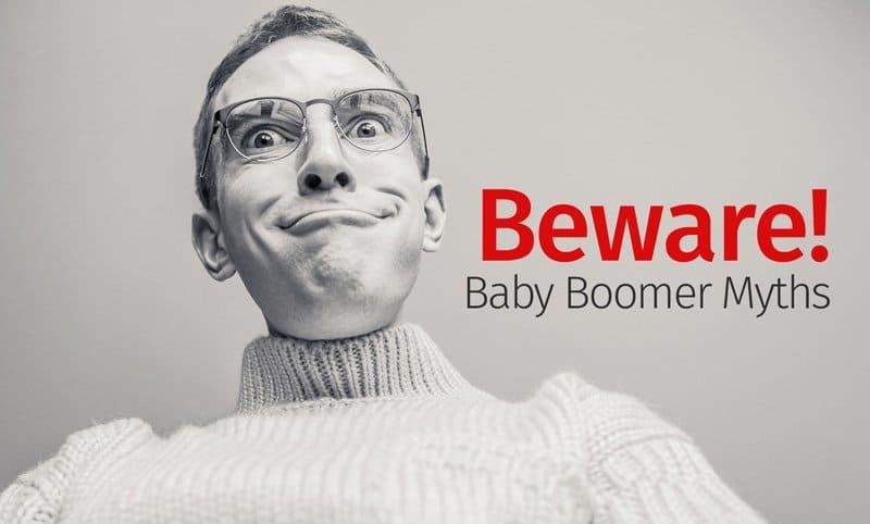 Beware Baby Boomer Myths