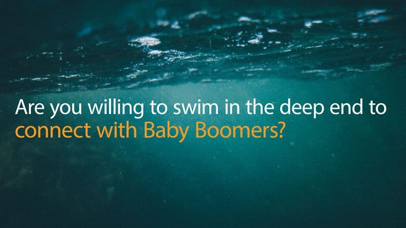 Are You Willing To Swim In The Deep End To Connect With Baby Boomers?