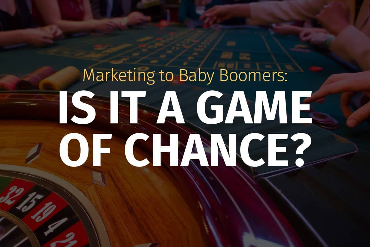 Marketing to Baby Boomers: Is it a Game of Chance?