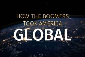 How the Boomers tok America global
