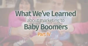 What We've Learned About Marketing to Baby Boomers Part IV