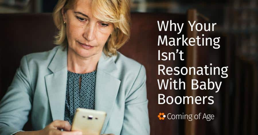 Why Your Marketing Isn't Resonating With Baby Boomers